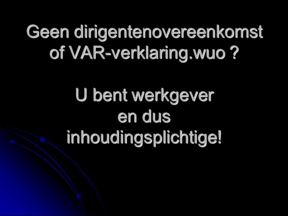 Geen dirigentenovereenkomst of VAR-verklaring. wuo