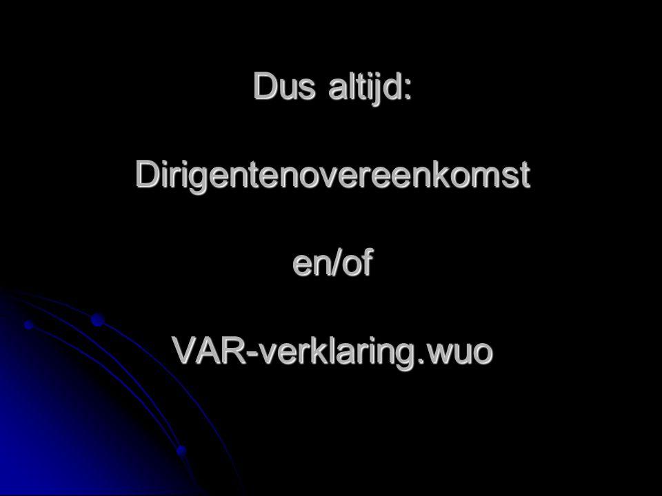 Dus altijd: Dirigentenovereenkomst en/of VAR-verklaring.wuo