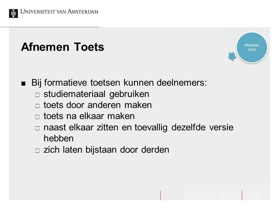Afnemen Toets Bij formatieve toetsen kunnen deelnemers: