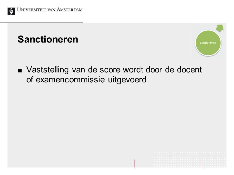 Sanctioneren Vaststelling van de score wordt door de docent of examencommissie uitgevoerd