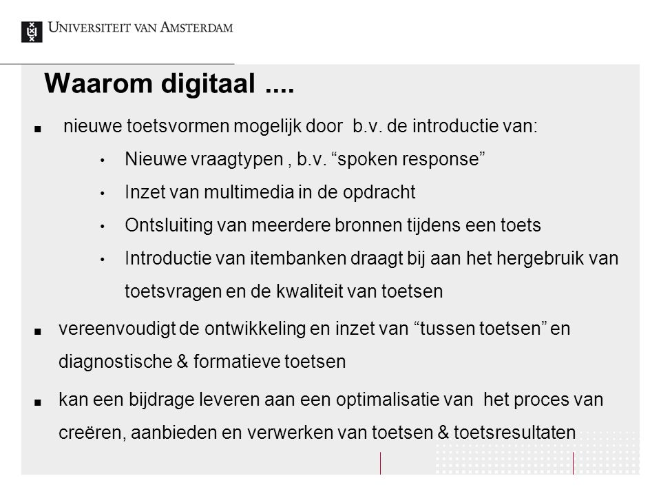 Waarom digitaal .... nieuwe toetsvormen mogelijk door b.v. de introductie van: Nieuwe vraagtypen , b.v. spoken response