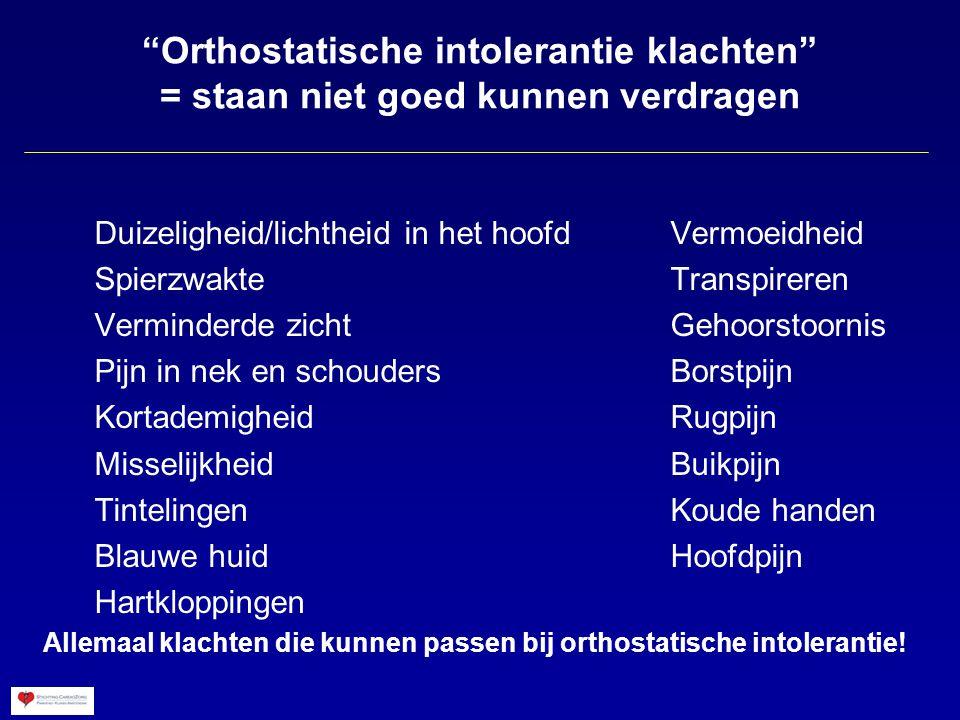 Orthostatische intolerantie klachten = staan niet goed kunnen verdragen