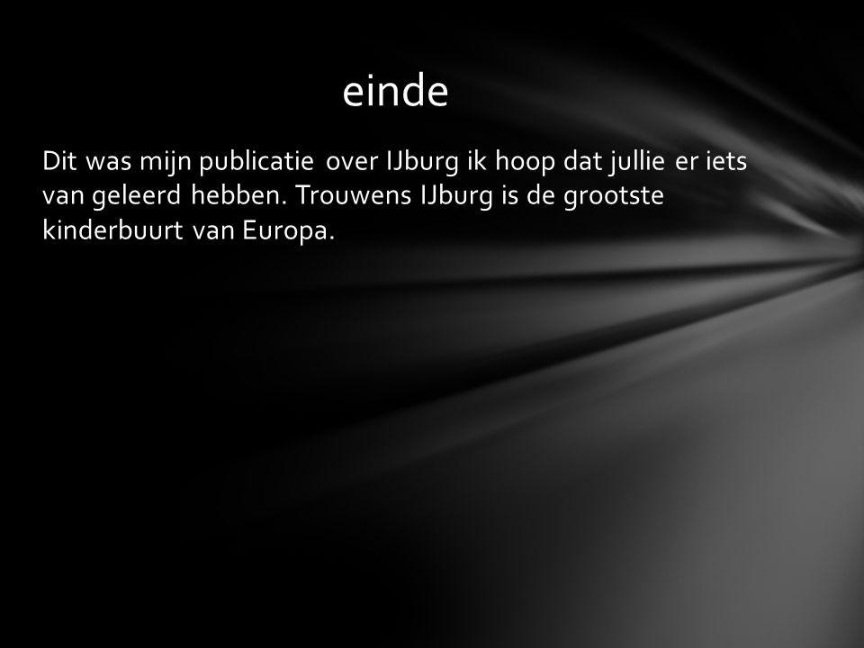 einde Dit was mijn publicatie over IJburg ik hoop dat jullie er iets van geleerd hebben.