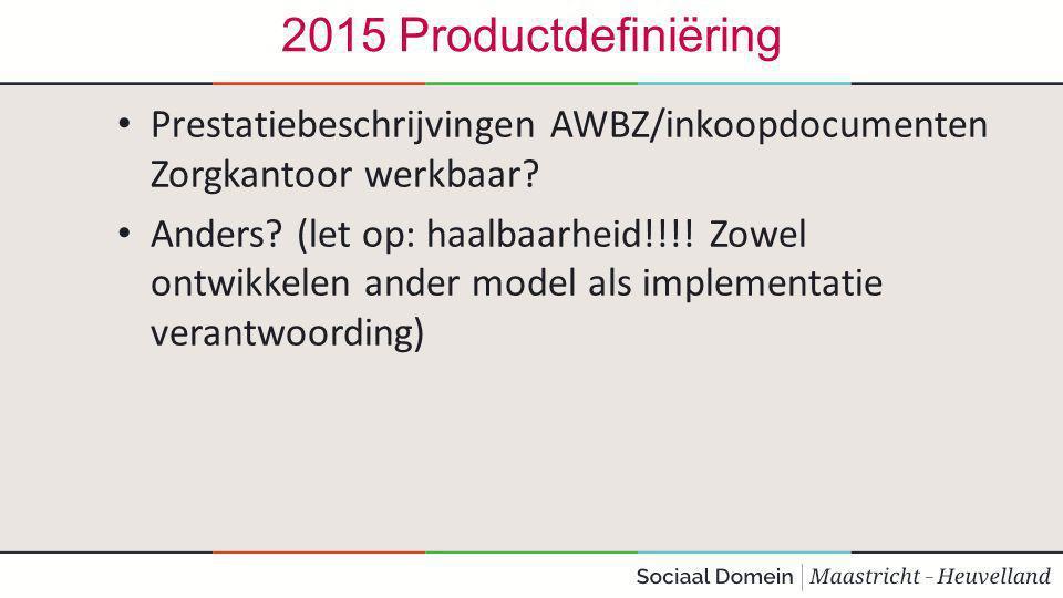 2015 Productdefiniëring Prestatiebeschrijvingen AWBZ/inkoopdocumenten Zorgkantoor werkbaar