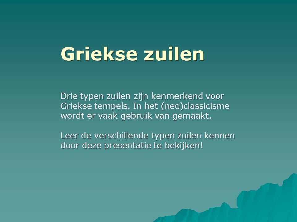 Griekse zuilen Drie typen zuilen zijn kenmerkend voor Griekse tempels. In het (neo)classicisme wordt er vaak gebruik van gemaakt.