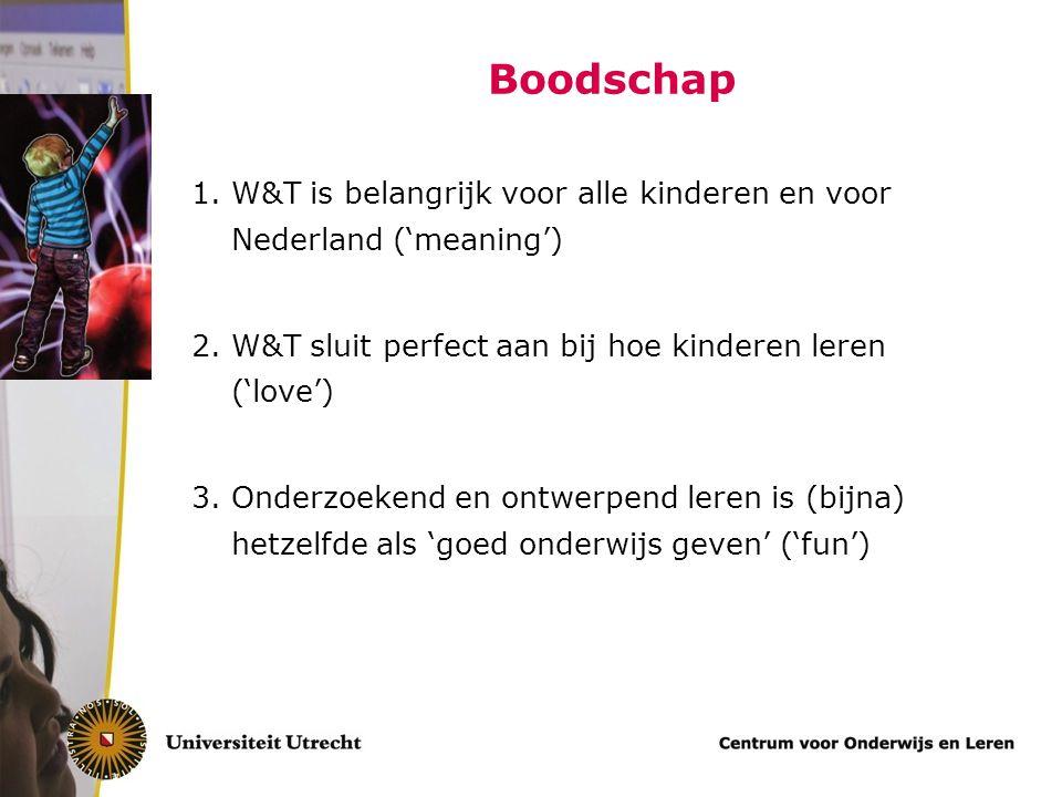 Boodschap W&T is belangrijk voor alle kinderen en voor Nederland ('meaning') W&T sluit perfect aan bij hoe kinderen leren ('love')