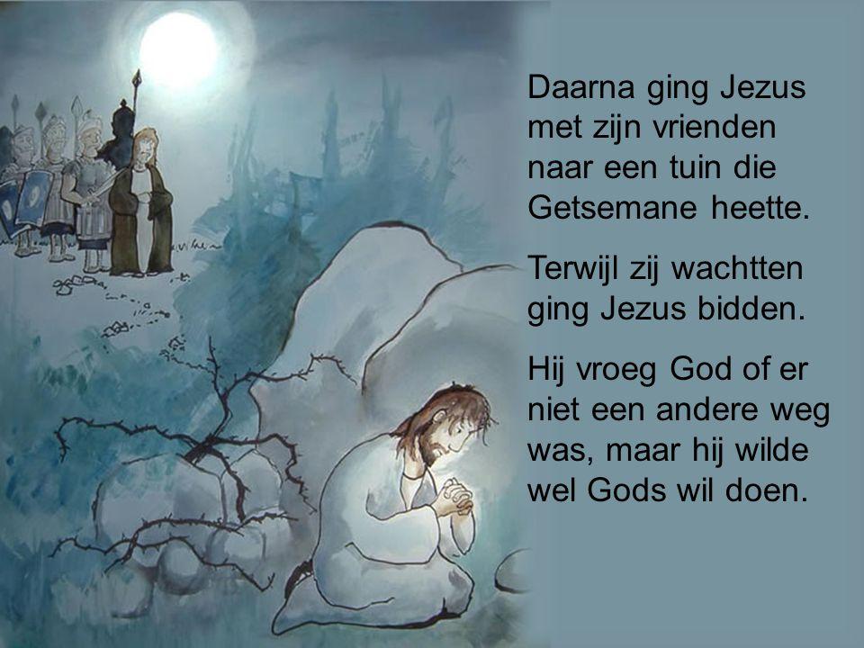 Daarna ging Jezus met zijn vrienden naar een tuin die Getsemane heette.