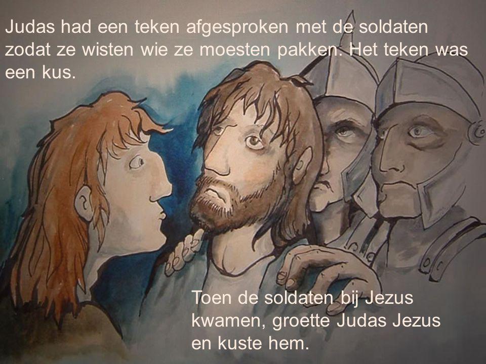 Judas had een teken afgesproken met de soldaten zodat ze wisten wie ze moesten pakken. Het teken was een kus.