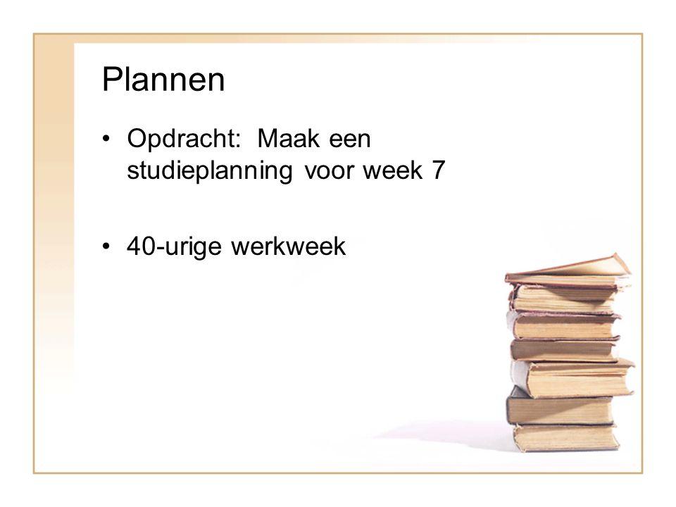 Plannen Opdracht: Maak een studieplanning voor week 7