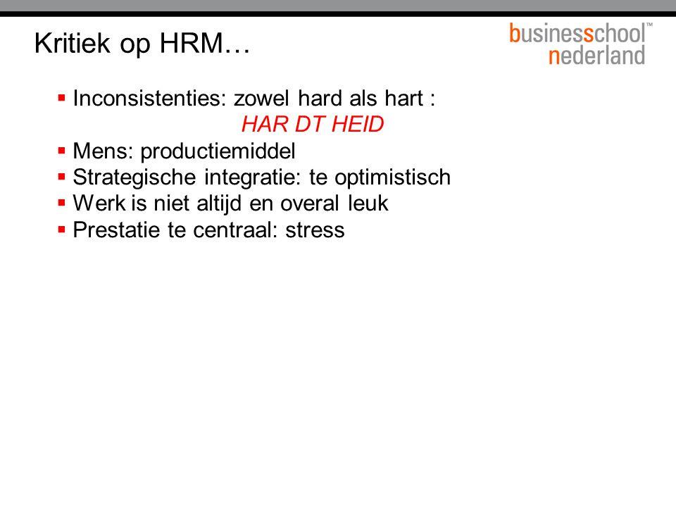 Kritiek op HRM… Inconsistenties: zowel hard als hart : HAR DT HEID