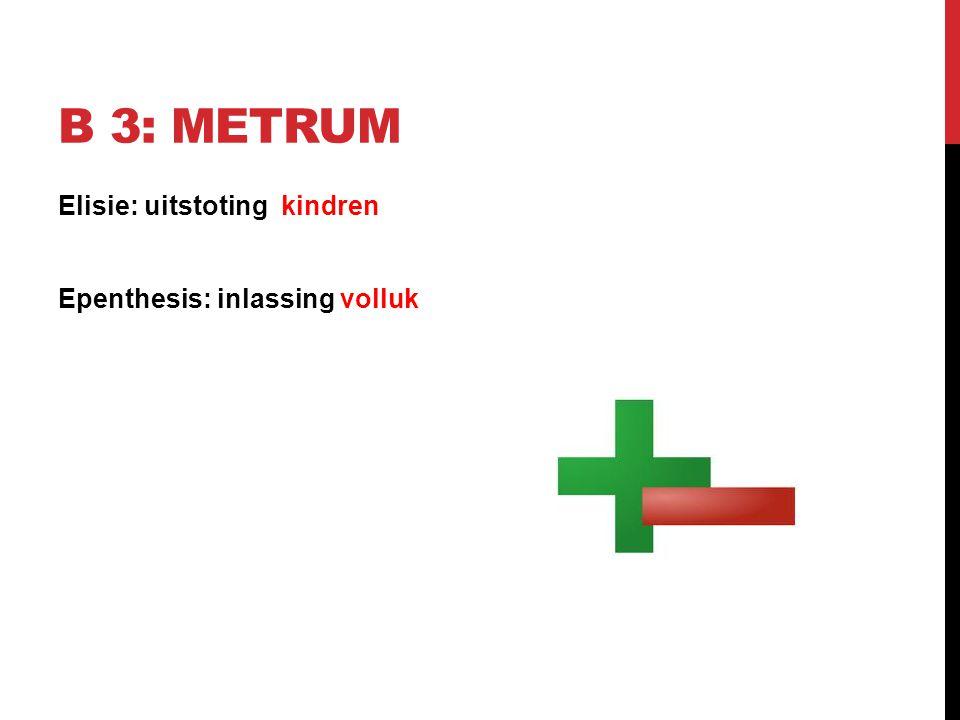 B 3: Metrum Elisie: uitstoting kindren Epenthesis: inlassing volluk