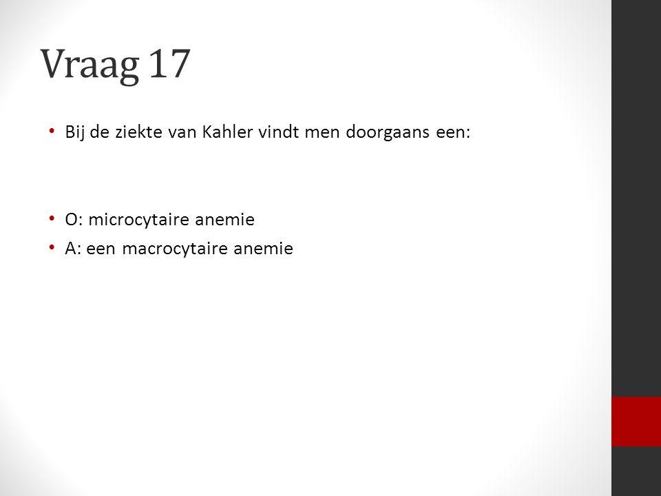 Vraag 17 Bij de ziekte van Kahler vindt men doorgaans een: