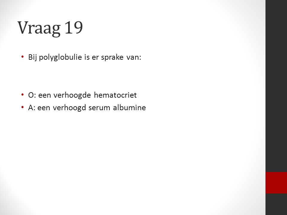 Vraag 19 Bij polyglobulie is er sprake van: