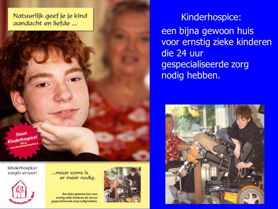 Kinderhospice: een bijna gewoon huis voor ernstig zieke kinderen die 24 uur gespecialiseerde zorg nodig hebben.