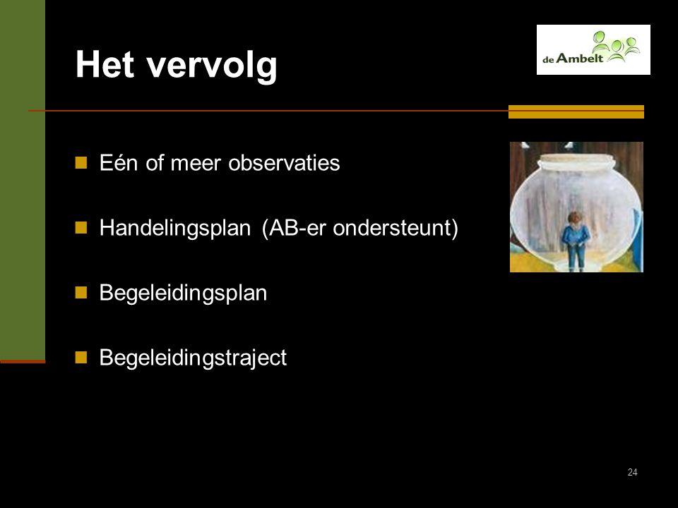 Het vervolg Eén of meer observaties Handelingsplan (AB-er ondersteunt)