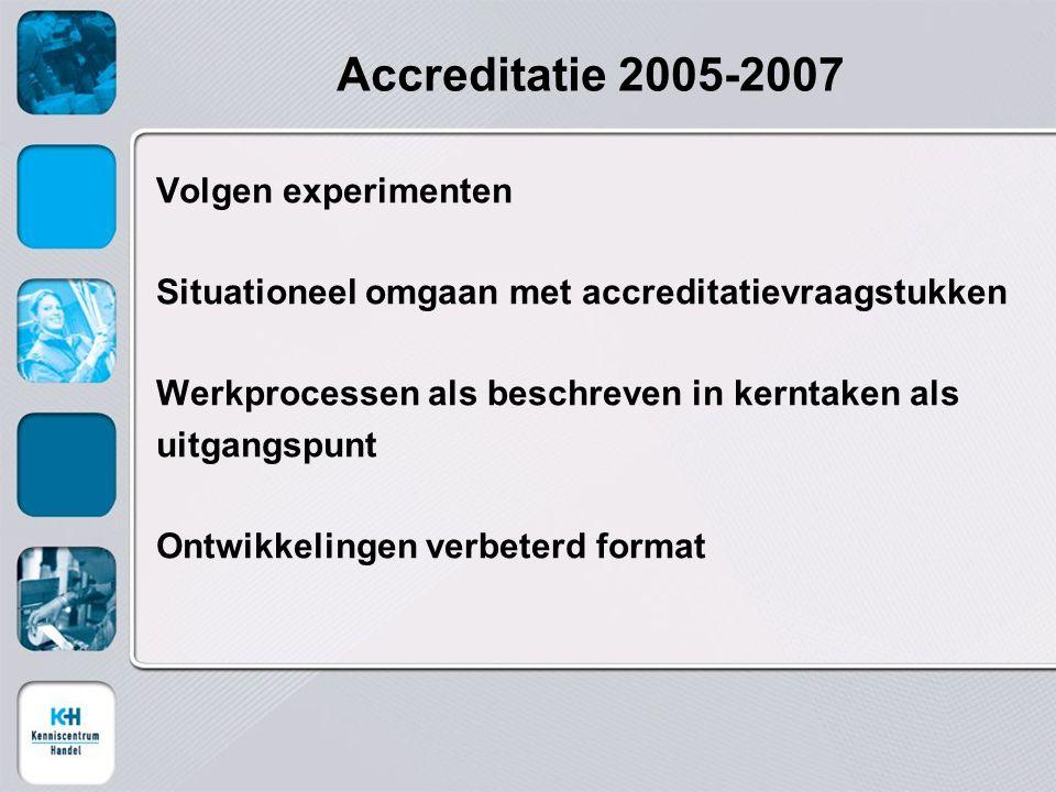 Accreditatie 2005-2007 Volgen experimenten