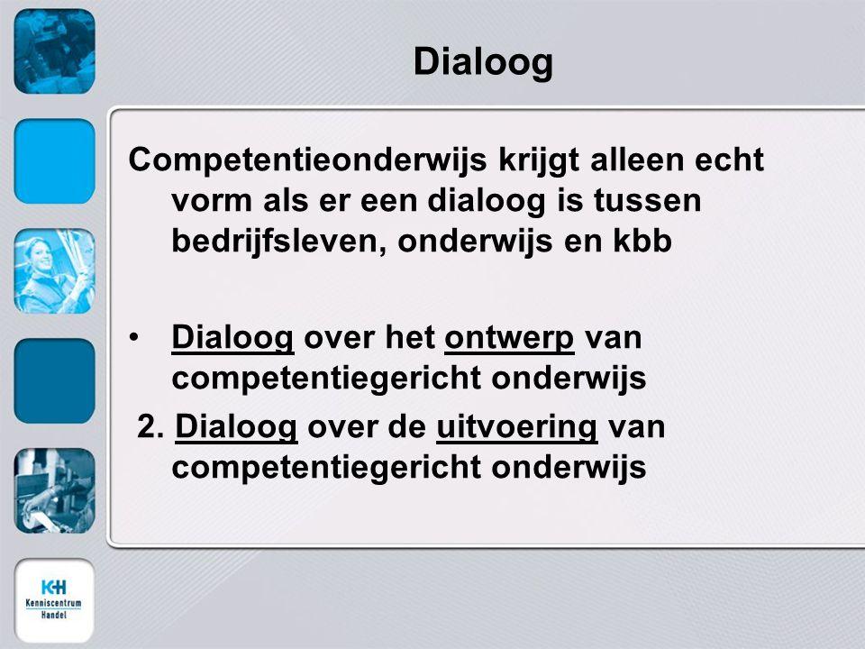 Dialoog Competentieonderwijs krijgt alleen echt vorm als er een dialoog is tussen bedrijfsleven, onderwijs en kbb.