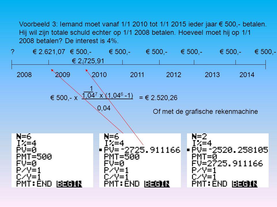 Voorbeeld 3: Iemand moet vanaf 1/1 2010 tot 1/1 2015 ieder jaar € 500,- betalen. Hij wil zijn totale schuld echter op 1/1 2008 betalen. Hoeveel moet hij op 1/1 2008 betalen De interest is 4%.