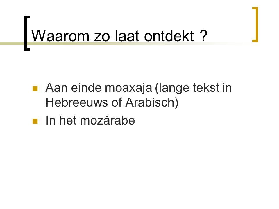 Waarom zo laat ontdekt Aan einde moaxaja (lange tekst in Hebreeuws of Arabisch) In het mozárabe