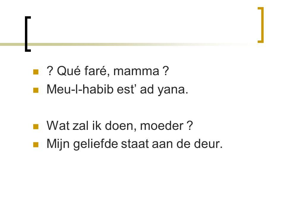Qué faré, mamma . Meu-l-habib est' ad yana. Wat zal ik doen, moeder .
