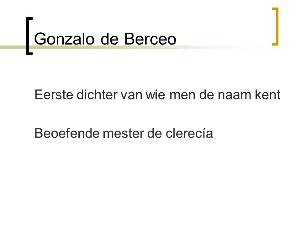 Gonzalo de Berceo Eerste dichter van wie men de naam kent Beoefende mester de clerecía