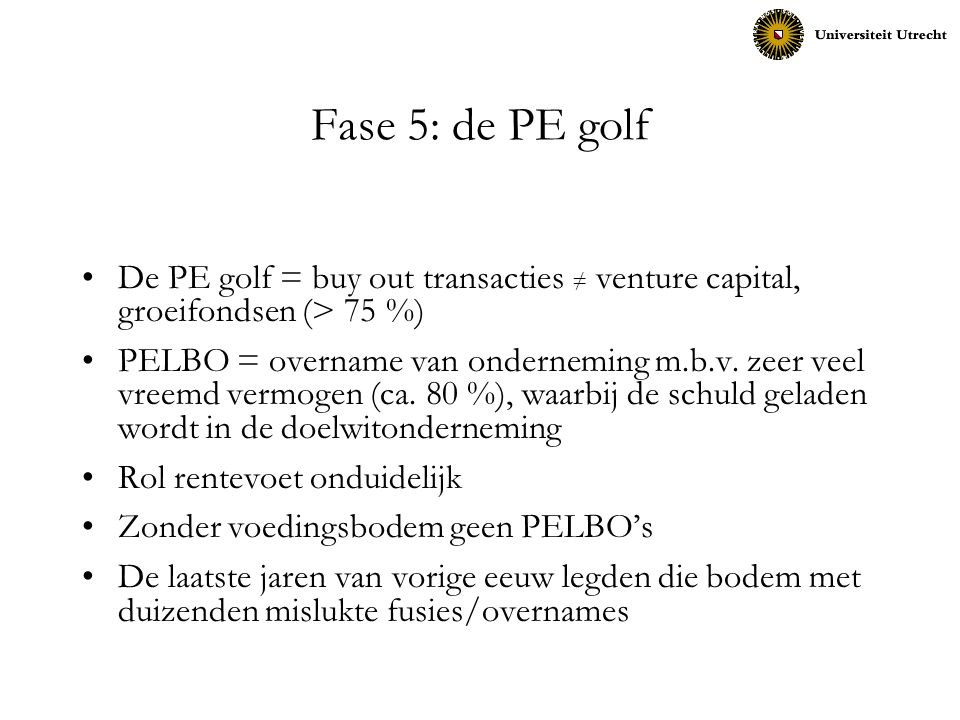 Fase 5: de PE golf De PE golf = buy out transacties ≠ venture capital, groeifondsen (> 75 %)