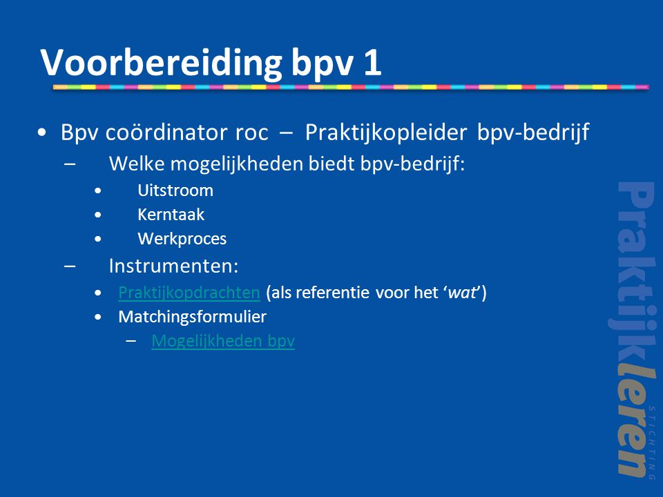 Voorbereiding bpv 1 Bpv coördinator roc – Praktijkopleider bpv-bedrijf