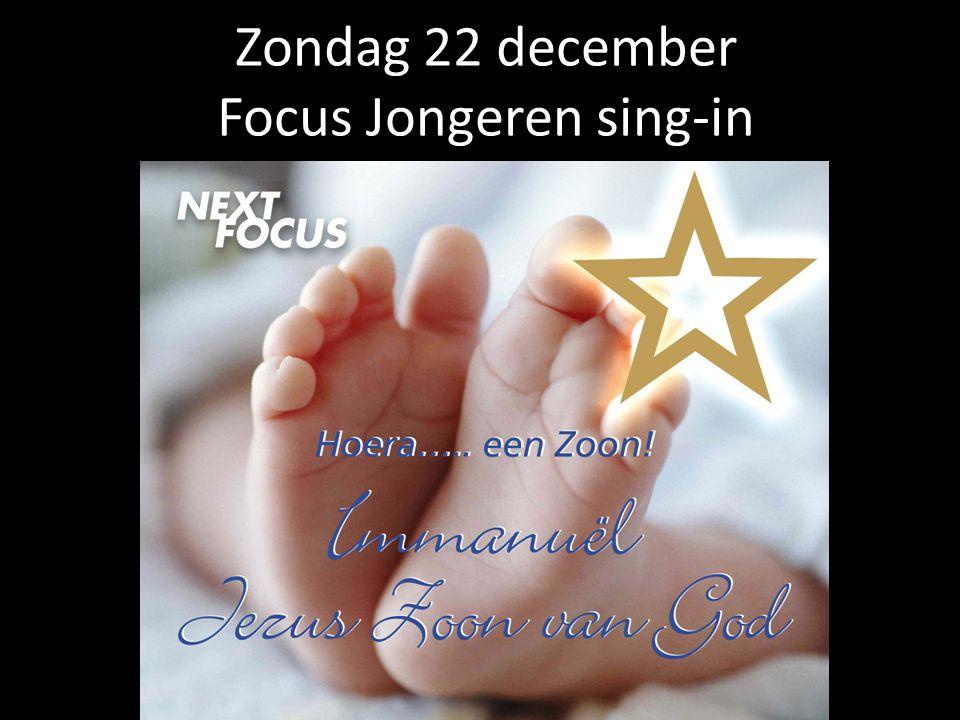 Zondag 22 december Focus Jongeren sing-in