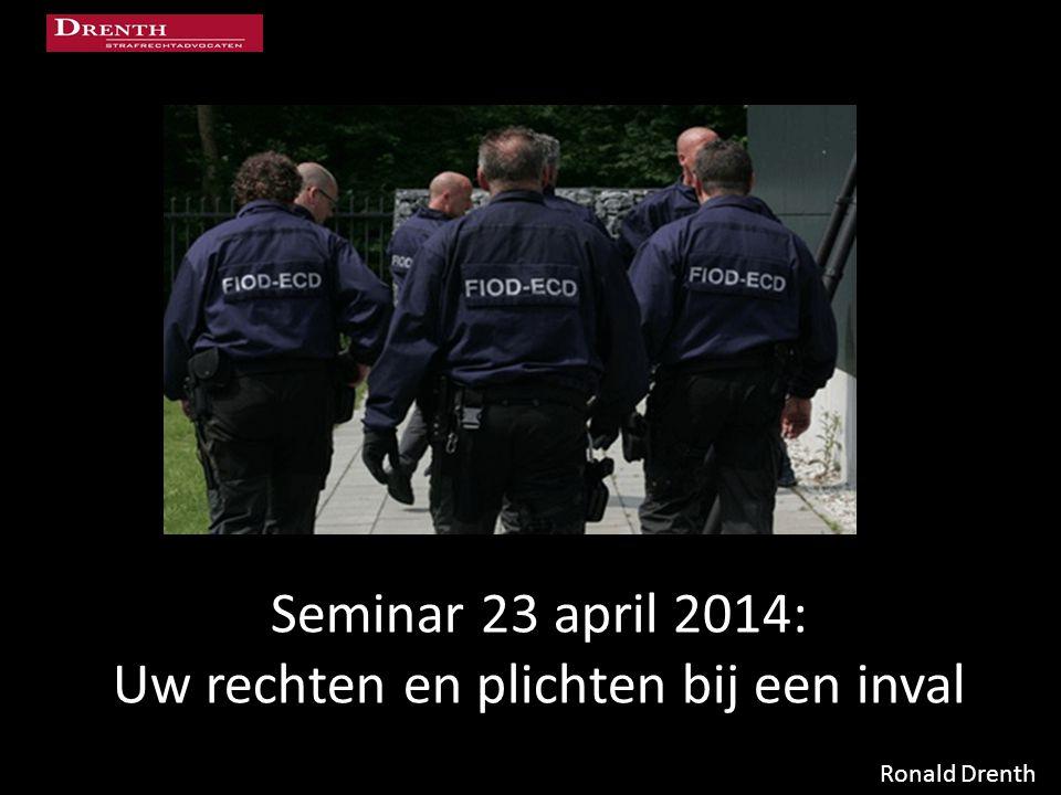 Seminar 23 april 2014: Uw rechten en plichten bij een inval
