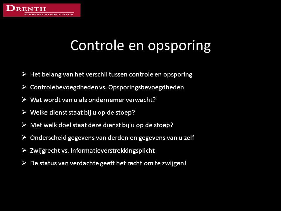 Controle en opsporing Het belang van het verschil tussen controle en opsporing. Controlebevoegdheden vs. Opsporingsbevoegdheden.