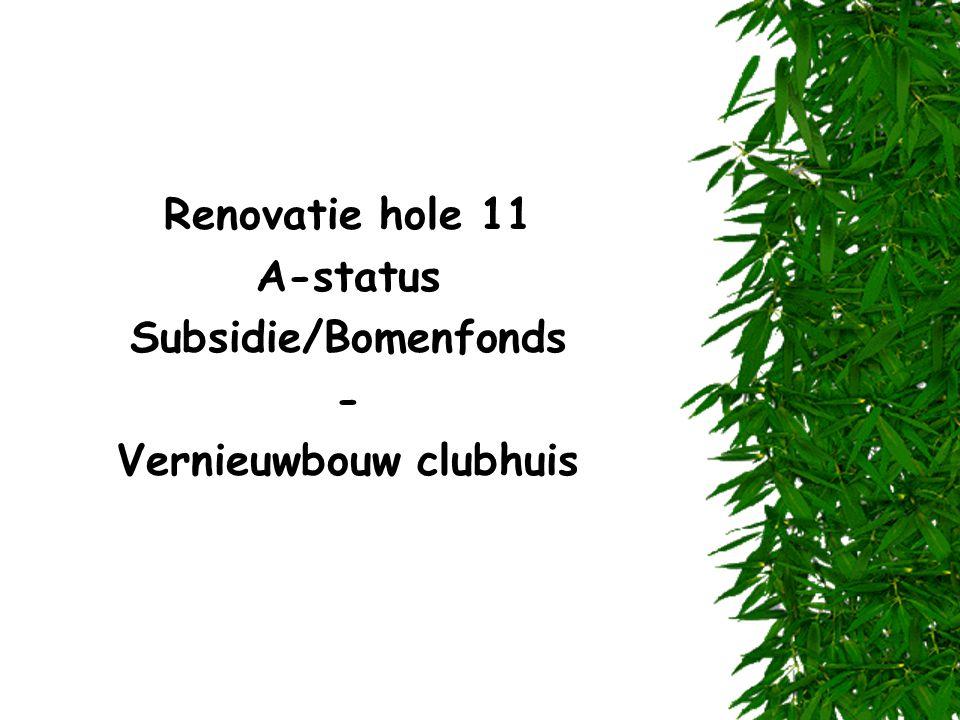 Renovatie hole 11 A-status Subsidie/Bomenfonds - Vernieuwbouw clubhuis