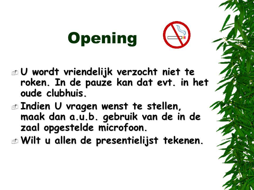 Opening U wordt vriendelijk verzocht niet te roken. In de pauze kan dat evt. in het oude clubhuis.