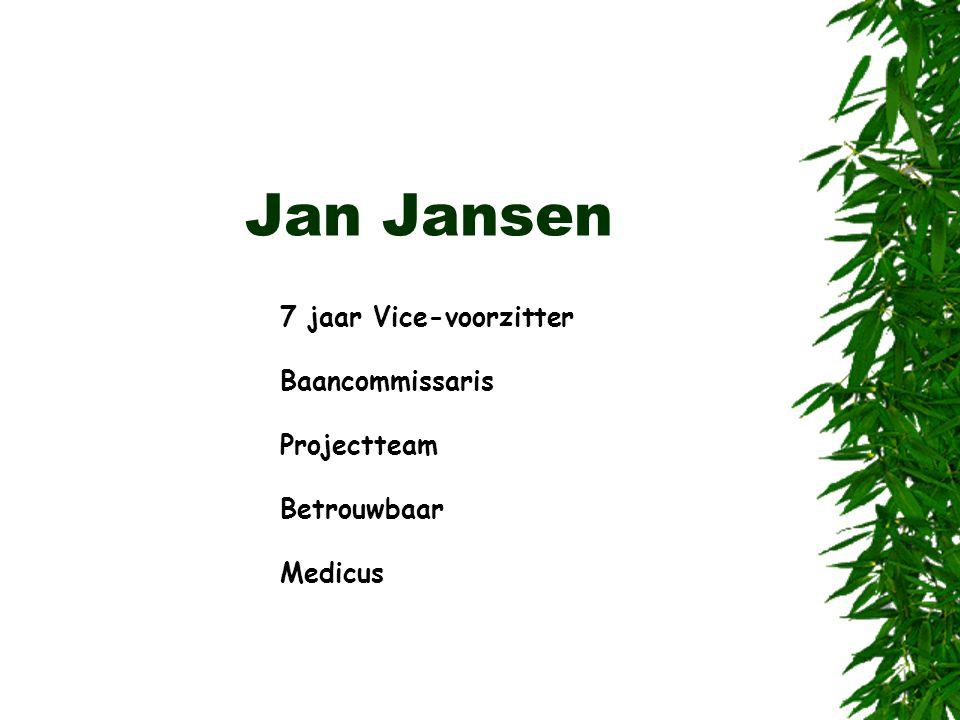 Jan Jansen 7 jaar Vice-voorzitter Baancommissaris Projectteam