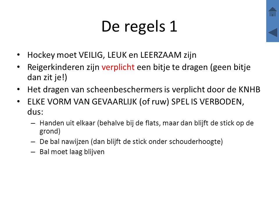 De regels 1 Hockey moet VEILIG, LEUK en LEERZAAM zijn
