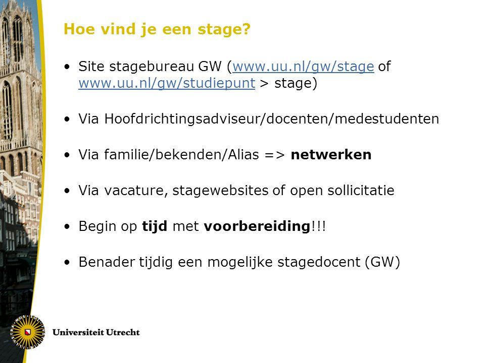 Hoe vind je een stage Site stagebureau GW (www.uu.nl/gw/stage of www.uu.nl/gw/studiepunt > stage) Via Hoofdrichtingsadviseur/docenten/medestudenten.