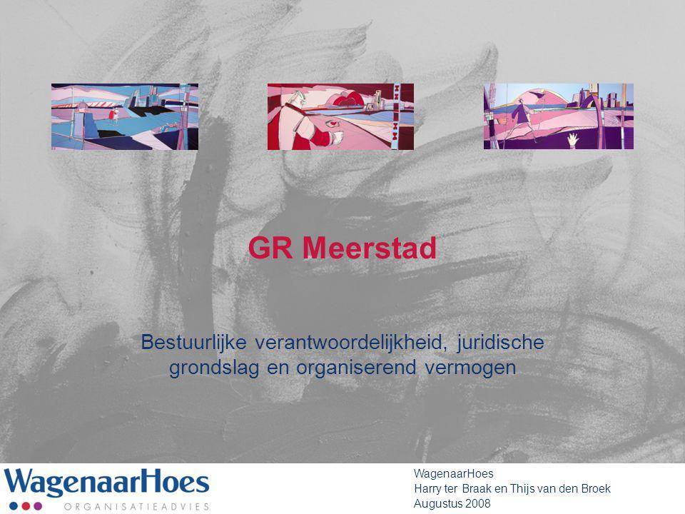 GR Meerstad Bestuurlijke verantwoordelijkheid, juridische grondslag en organiserend vermogen. WagenaarHoes.