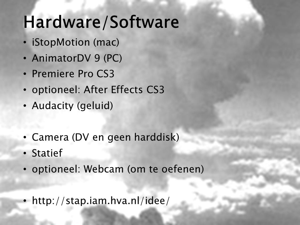Hardware/Software iStopMotion (mac) AnimatorDV 9 (PC) Premiere Pro CS3