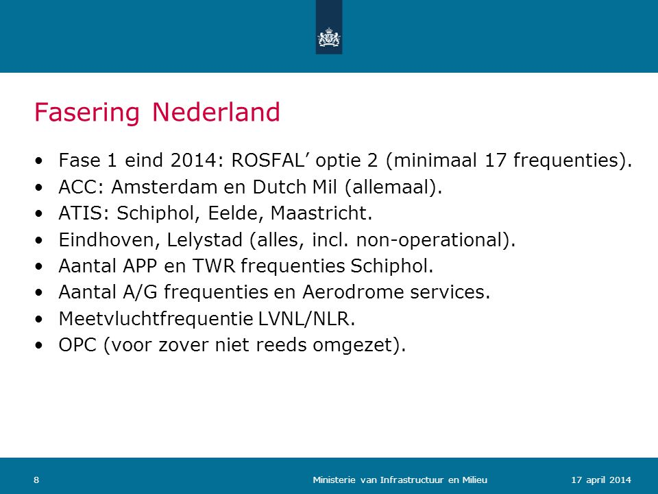 Fasering Nederland Fase 1 eind 2014: ROSFAL' optie 2 (minimaal 17 frequenties). ACC: Amsterdam en Dutch Mil (allemaal).