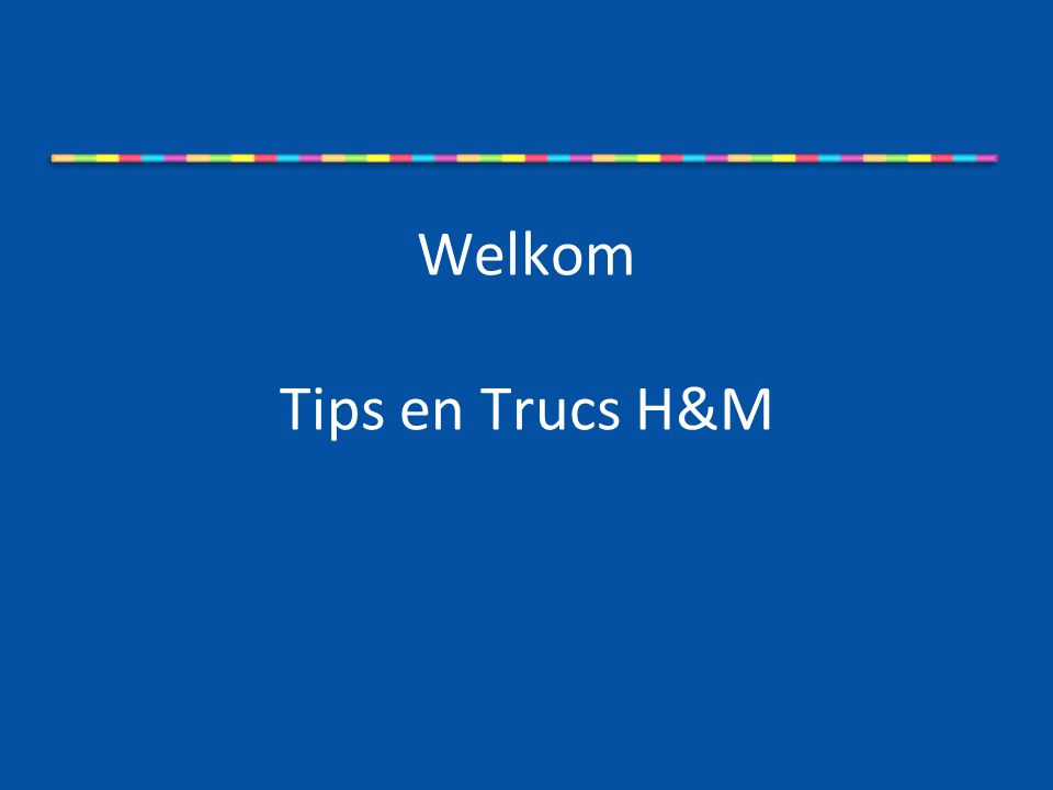 Welkom Tips en Trucs H&M