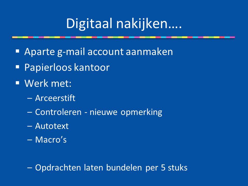 Digitaal nakijken…. Aparte g-mail account aanmaken Papierloos kantoor