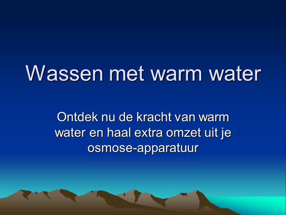 Wassen met warm water Ontdek nu de kracht van warm water en haal extra omzet uit je osmose-apparatuur.