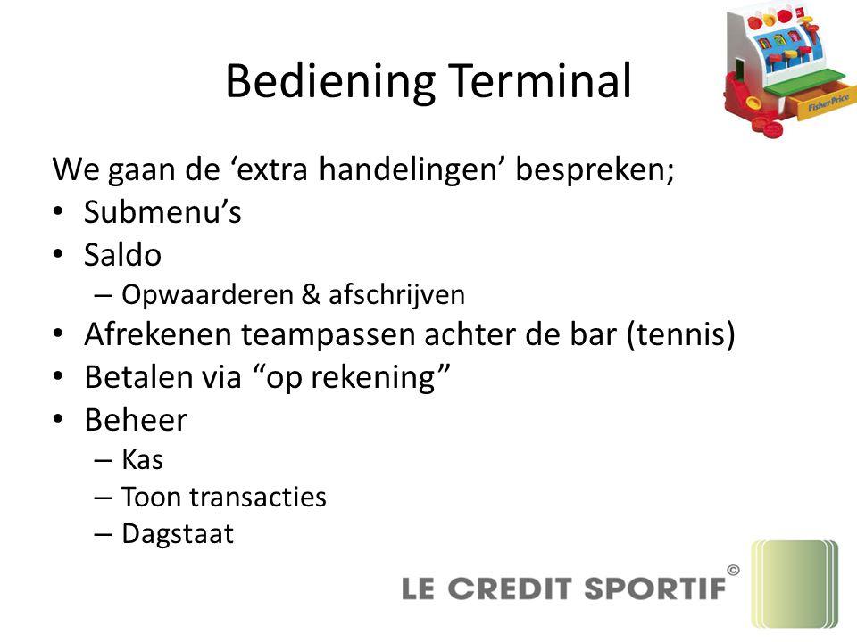 Bediening Terminal We gaan de 'extra handelingen' bespreken; Submenu's