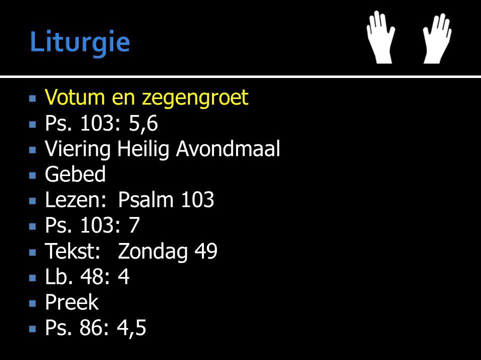 Liturgie Votum en zegengroet Ps. 103: 5,6 Viering Heilig Avondmaal