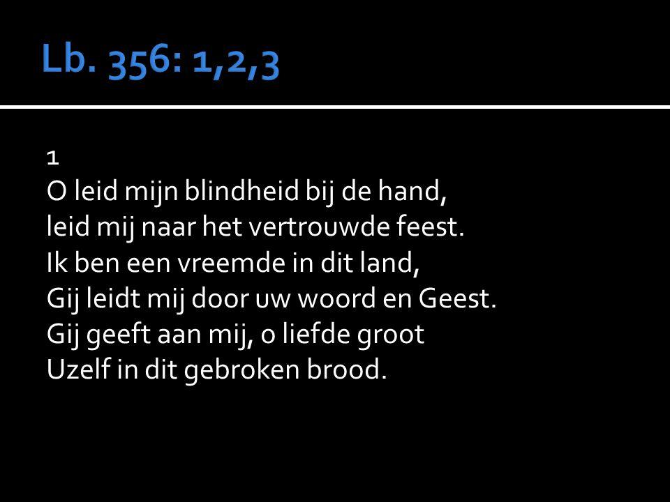 Lb. 356: 1,2,3 1 O leid mijn blindheid bij de hand,