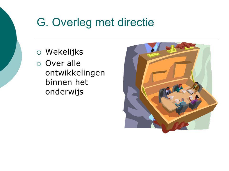 G. Overleg met directie Wekelijks