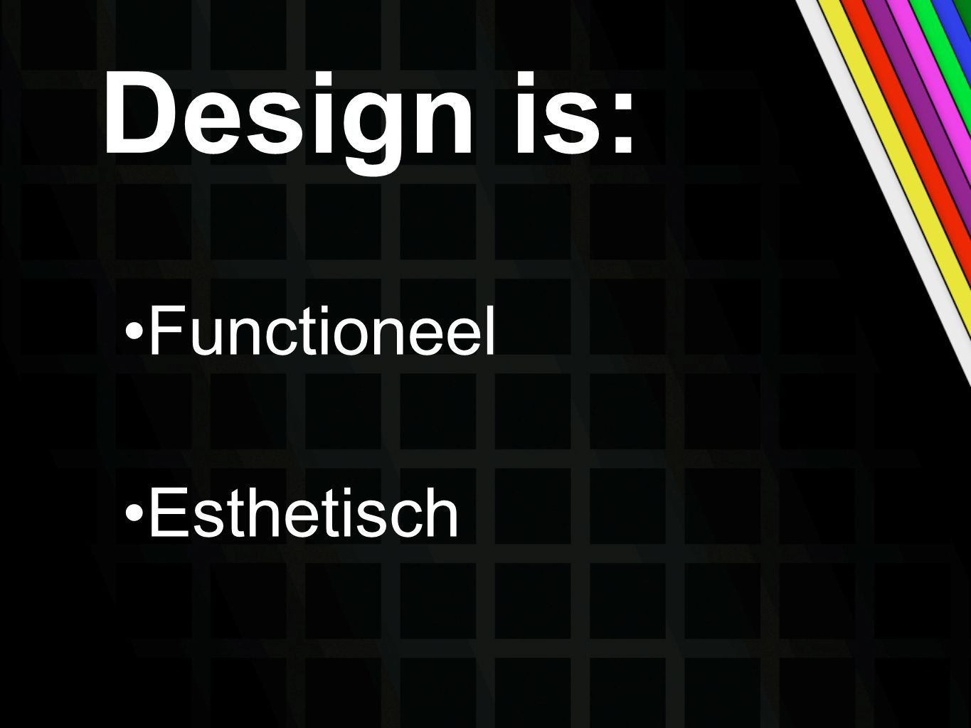 Design is: Functioneel Esthetisch