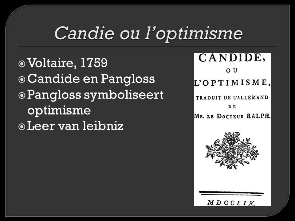 Candie ou l'optimisme Voltaire, 1759 Candide en Pangloss
