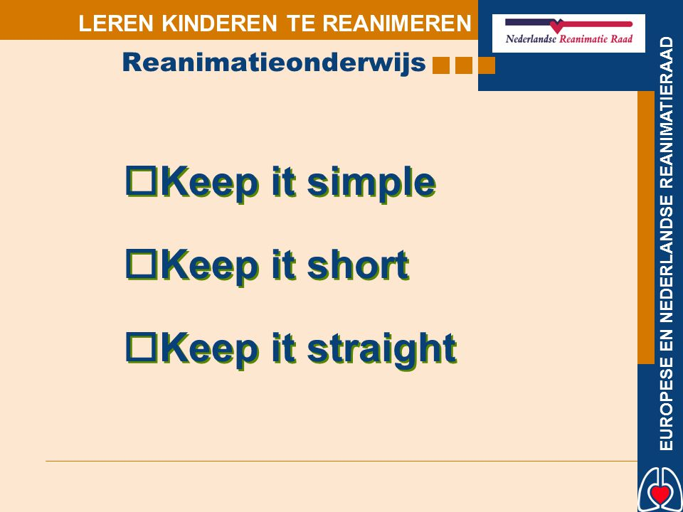 Reanimatieonderwijs Keep it simple Keep it short Keep it straight