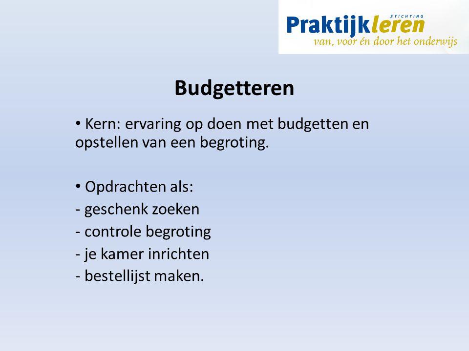 Budgetteren Kern: ervaring op doen met budgetten en opstellen van een begroting. Opdrachten als: geschenk zoeken.