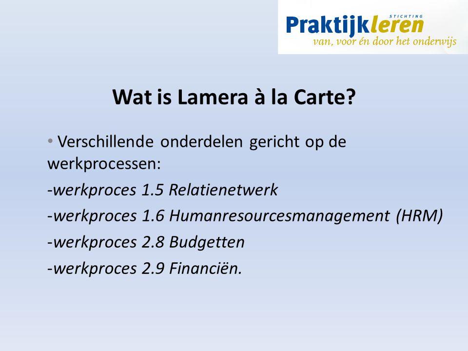Wat is Lamera à la Carte Verschillende onderdelen gericht op de werkprocessen: -werkproces 1.5 Relatienetwerk.